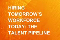 Hiring Tomorrow's Workforce Today: The Talent Pipeline