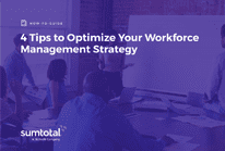 4 Tips to Optimize Your Workforce Management Strategy