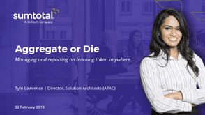 Aggregate or Die – Managing and Reporting on Learning Taken Anywhere