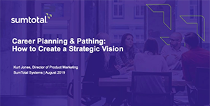 Career Planning & Pathing: How to Develop a Strategic Vision