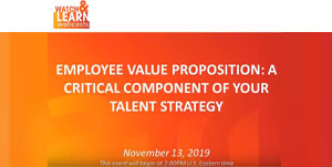 Employee Value Proposition: A Critical Component Of Your Talent Strategy