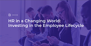 HR in a Changing World: Investing in the Employee Lifecycle