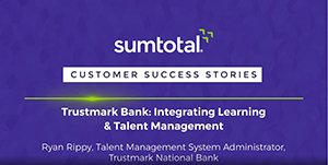 Trustmark Bank – Integrating Learning and Talent Management