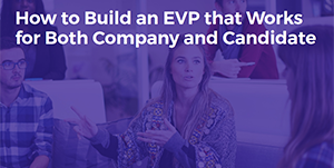 How to Build an EVP that Works for Both Company and Candidate